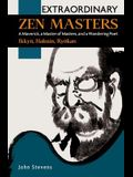 Extraordinary Zen Masters: A Maverick, a Master of Masters, and a Wandering Poet