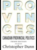 Provinces: Canadian Provincial Politics, Third Edition
