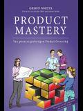 Product Mastery: Von gutem zu großartigem Product Ownership