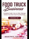 Food Truck Business: Complete Guide: How to Start, Manage & Grow Your Own Food Truck Business
