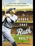 The House That Ruth Built: A New Stadium, the First Yankees Championship, and the Redemption of 1923