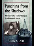 Punching from the Shadows: Memoir of a Minor League Professional Boxer