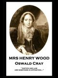 Mrs Henry Wood - Oswald Cray: 'Justice and law are sometimes in opposition...''