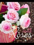 All about Roses: A Guide to Growing and Loving Roses