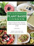 The Autoimmune Plant Based Cookbook: Recipes to Decrease Pain, Optimize Health, and Maximize Your Quality of Life