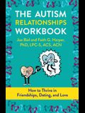 The Autism Relationships Workbook: How Thrive in Friendships, Dating, and Relationships