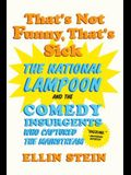 That's Not Funny, That's Sick: The National Lampoon and the Comedy Insurgents Who Captured the Mainstream