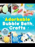 Adorkable Bubble Bath Crafts: The Geek's DIY Guide to 50 Nerdy Soaps, Suds, Bath Bombs and Other Curios That Entertain Your Kids in the Tub