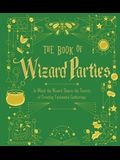 The Book of Wizard Parties, 2: In Which the Wizard Shares the Secrets of Creating Enchanted Gatherings
