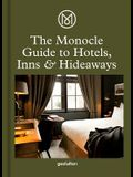 The Monocle Guide to Hotels, Inns and Hideaways: A Manual for Everyone from Holidaymakers to Hoteliers. We Sidestep the Humdrum Haunts in Favour of St