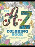 The A to Z Coloring Book: Beautiful Images to Create Colorful Lettering