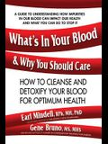 What's in Your Blood and Why You Should Care: How to Cleanse and Detoxify Your Blood for Optimum Health