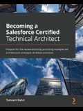 Becoming a Salesforce Certified Technical Architect: Prepare for the review board by practicing example-led architectural strategies and best practice