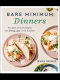 Bare Minimum Dinners: Recipes and Strategies for Doing Less in the Kitchen