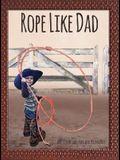 Rope Like Dad