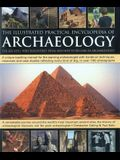 The Illustrated Practical Encyclopedia of Archaeology: The Key Sites, Those Who Discovered Them, and How To Become and Archaeologist