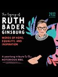 2022 the Legacy of Ruth Bader Ginsburg Wall Calendar: Her Words of Hope, Equality and Inspiration-A Yearlong Tribute to the Notorious Rbg