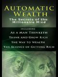 Automatic Wealth I: The Secrets of the Millionaire Mind-Including: As a Man Thinketh, the Science of Getting Rich, the Way to Wealth & Thi