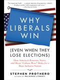 Why Liberals Win (Even When They Lose Elections): How America's Raucous, Nasty, and Mean culture Wars Make for a More Inclusive Nation