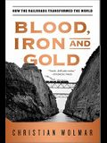 Blood, Iron, and Gold: How the Railroads Transformed the World