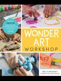 Wonder Art Workshop: Creative Child-Led Experiences for Nurturing Imagination, Curiosity, and a Love of Learning