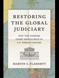 Restoring the Global Judiciary: Why the Supreme Court Should Rule in U.S. Foreign Affairs