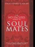 No Excuses Guide to Soul Mates: You Can Attract a Good Relationship and Stop Making Mistakes in Love