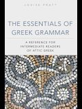 The Essentials of Greek Grammer: A Reference for Intermediate Students of Attic Greek
