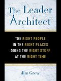 The Leader Architect: The Right People in the Right Places Doing the Right Stuff at the Right Time