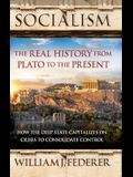 Socialism - The Real History from Plato to the Present: How the Deep State Capitalizes on Crises to Consolidate Control [With Paperback Book]