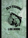 Fly Fishing Log Book: Anglers Notebook For Tracking Weather Conditions, Fish Caught, Flies Used, Fisherman Journal For Recording Catches, Ha