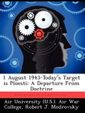 1 August 1943-Today's Target Is Ploesti: A Departure from Doctrine