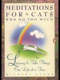 Meditations for Cats Who Do Too Much