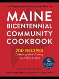 Maine Bicentennial Community Cookbook: 200 Recipes Celebrating Maine's Culinary Past, Present, and Future