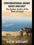 Conversational Arabic Quick and Easy: The Spoken Arabic of the State of Israel