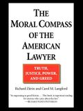 The Moral Compass of the American Lawyer: Truth, Justice, Power, and Greed