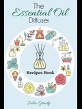 The Essential Oil Diffuser Recipes Book: Over 200 Diffuser Recipes for Health, Mood, and Home