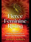 Fierce Feminine Rising: Heal from Predatory Relationships and Recenter Your Personal Power