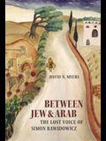 Between Jew & Arab: The Lost Voice of Simon Rawidowicz