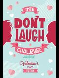 The Don't Laugh Challenge - Valentines Day Edition: A Hilarious and Interactive Joke Book for Boys and Girls Ages 6, 7, 8, 9, 10, and 11 Years Old - V