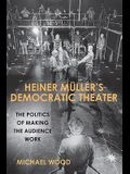 Heiner Müller's Democratic Theater: The Politics of Making the Audience Work