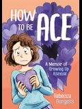 How to Be Ace: A Memoir of Growing Up Asexual