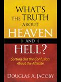 What's the Truth about Heaven and Hell?: Sorting Out the Confusion about the Afterlife