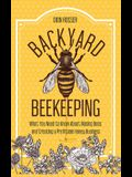 Backyard Beekeeping: What You Need to Know About Raising Bees and Creating a Profitable Honey Business
