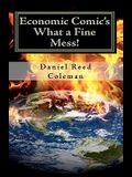 Economic Comic's What A Fine Mess!: From The Series If I Weren't Laughing, I'd Be Crying