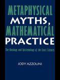 Metaphysical Myths, Mathematical Practice