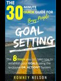 Goal Setting - The 30 Minute Quick Guide For Busy People: The 8 Steps you can take now to establish your goals using the exclusive DR. ACTION System