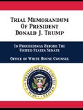 Trial Memorandum Of President Donald J. Trump: In Proceedings Before The United States Senate