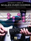 Guitarist's Guide to Scales Over Chords: The Foundation of Melodic Soloing [With CD (Audio)]