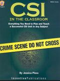CSI in the Classroom: Everything You Need to Plan and Teach a Successful CSI Unit in Any Subject